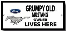 GRUMPY OLD FORD MUSTANG OWNER LIVES HERE FINISH METAL SIGN.