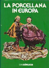 LA PORCELLANA IN EUROPA di Hans Edmund Backer - De Agostini, Serie Görlich