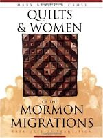 Quilts and Women of the Mormon Migrations by Mary Bywater Cross