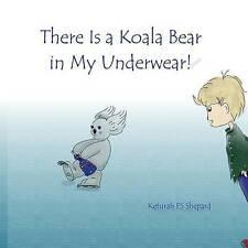 There Is a Koala Bear in My Underwear! by Keturah Es Shepard (Paperback / softback, 2015)