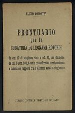 Prontuario per la cubatura di legnami rotondi - Di Eligio Volontè - Hoepli 1949