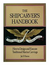 The Shipcarver's Handbook : How to Design and Execute Traditional Marine...