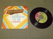 """I ROMANS """"HO BISOGNO DI TE/IL CAMPIONE"""" 7"""" ARC Ita 1980"""