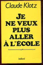CLAUDE KLOTZ: JE NE VEUX PLUS ALLER à L'ECOLE. EDITIONS BALLAND. 1987.