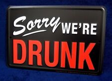 SORRY WE'RE DRUNK - *US MADE* Embossed Sign - Man Cave Garage Bar Pub Wall Decor