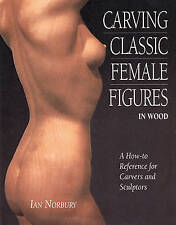 Carving Classic Female Figures in Wood: A How-To Reference for Carvers and...