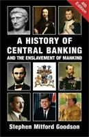 A History of Central Banking and the Enslavement of Mankind  NEW SOFTCOVER