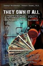 They Own It All (Including You)! : By Means of Toxic Currency by Ronald...