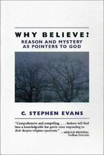 Why Believe?: Reason and Mystery as Pointers to God by Evans, C. Stephen