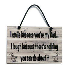 I Smile Because You're My Dad Handmade Funny Dad Gift Home Sign/Plaque 528