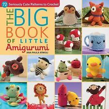 The Big Book of Little Amigurumi : 72 Seriously Cute Patterns to Crochet by...