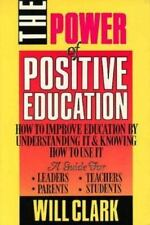 Power of Positive Education: How to Improve Education by Understanding It and