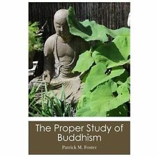 The Proper Study of Buddhism by Patrick Foster (2013, Paperback)
