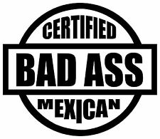 """Certified Bad Ass Mexican Adhesive Vinyl Decal Sticker Car Truck Window Boat 9"""""""