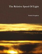 The Relative Speed Of Light, Naughton, Patrick 9781291985702 Free Shipping,,