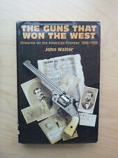 The Guns that Won the West by John Walter (hardcover, 1999)