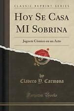 Hoy Se Casa MI Sobrina: Juguete Cómico en un Acto (Classic Reprint) (Spanish Edi