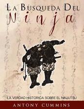 La Busqueda Del Ninja : La Verdad Historica Sobre el Ninjutsu by Antony...