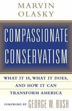 Compassionate Conservatism: What It Is, What It Does, and How It Can Transform A