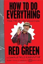 How To Do Everything: (From the Man Who Should Know) by Red Green