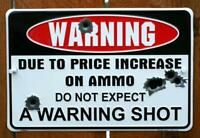 "Warning Due to Price Increase on Ammo Do Not Expect a Shot 8"" X12"" Metal Sign"