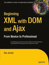 Beginning XML with DOM and Ajax: From Novice to Pr