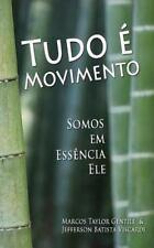 Tudo é Movimento : Somos Em Essência Ele by Marcos Taylor Gentile and...