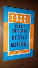 FEDERIGO TOZZI - CON GLI OCCHI CHIUSI, BESTIE, GLI EGOISTI - VALLECCHI ED., 1950