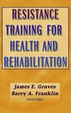 Resistance Training for Health and Rehabilitation by Barry A. Franklin and James