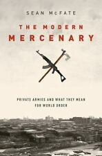 The Modern Mercenary : Private Armies and What They Mean for World Order by...
