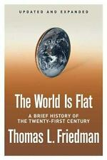 The World Is Flat : A Brief History of the Twenty-First Century by Thomas L. Fri