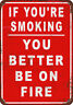 If You're Smoking You Better Be on Fire Vintage Reproduction metal Sign 8 x 12