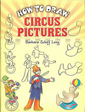 How to Draw Circus Pictures by Barara Soloff Levy, NEW PB