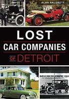 Lost Car Companies of Detroit by Naldrett, Alan , Paperback