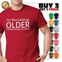 I'm Not Getting Older Sarcastic Adult Graphic Gift Idea Humor Funny T Shirt