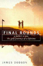 Final Rounds: A Father, a Son, the Golf Journey of a Lifetime by James Dodson...