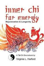 NEW Inner Chi For Energy: Rejuvenation and Longevity-A T'ai Chi Sourcebook