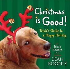 Christmas Is Good by Dean Koontz, Trixie Koontz HC new