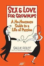 Sex and Love for Grownups : A No-Nonsense Guide to a Life of Passion