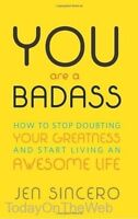 You Are a Badass How to Stop Doubting Your Greatness and Start Living an Awesome