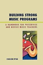 Building Strong Music Programs: A Handbook for Preservice and Novice Music Teach