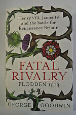 Fatal Rivalry, Flodden 1513: Henry VIII, James IV and the Battle for Renaissa...