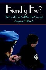Friendly Fire?: The Good, the Bad and the Corrupt (Paperback or Softback)