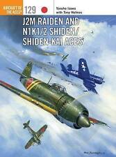 J2M Raiden and N1K1/2 Shiden/Shiden-Kai Aces by Tony Holmes, Yasuho Izawa...