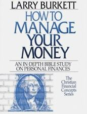 How to Manage Your Money : An In-Depth Bible Study on Personal Finances Burkette