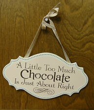 "CHOCOLATE SIGNS 35208B A Little Too Much Chocolate Is Just About Right, 5+""x 9+"""