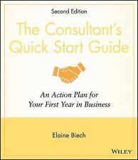 The Consultant's Quick Start Guide : An Action Plan for Your First Year in...