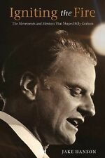 Igniting the Fire : The Movements and Mentors Who Shaped Billy Graham by Jake H…
