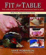 Fit for Table: The Cook's Guide to Game Preparation by Mike Robinson (Spiral bou