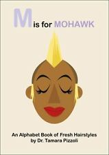 M Is for Mohawk : An Alphabet Book of Fresh Hairstyles (2015, Paperback)